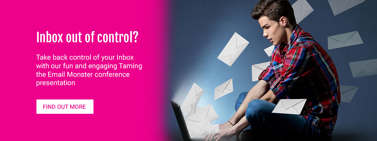 Inbox out of control? Take back control of your Inbox with our fun and engaging Taming the Email Monster conference presentation. Find out more.